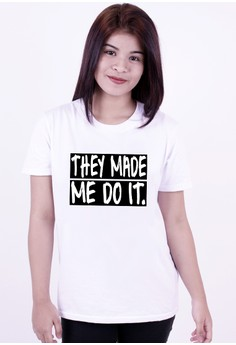 They Made Me Do It Tee