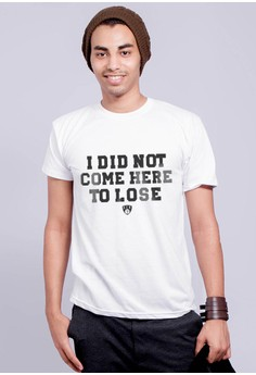 I Did Not Come Here To Lose T-shirt